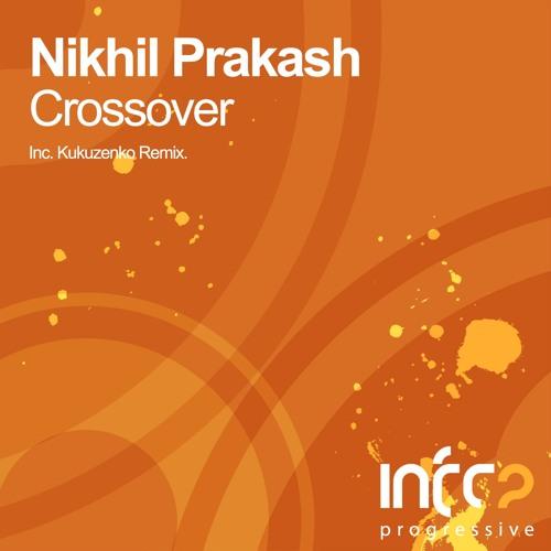 Nikhil Prakash - Crossover (Original Mix) [InfraProgressive] OUT NOW!
