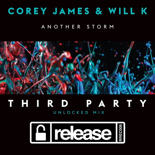 Another Storm (Third Party Unlocked Mix) - Corey James & Will K