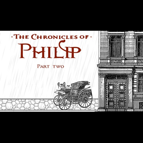 The Chronicles of Philip, Pt. 2