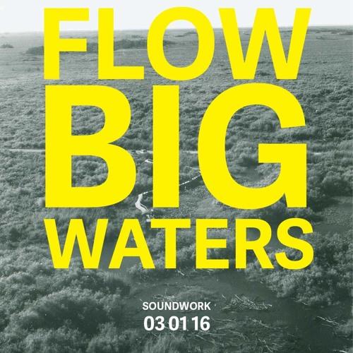 FLOW: BIG WATERS