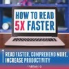 Speed Reading: How To Read Faster, Comprehend More, and Increase Productivity