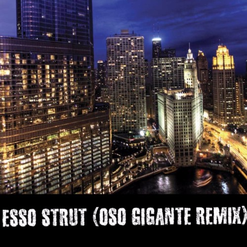 ESSO Strut (Oso Gigante Remix)Feat. Seemore Perspective, Lester Rey, Azteca 500