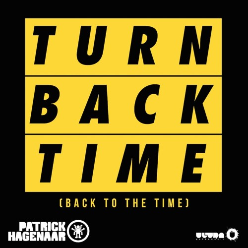 Patrick Hagenaar - Turn Back Time (Back To The Time) OUT 3/11!