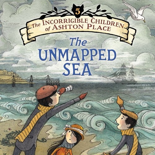 The Incorrigible Children Of Ashton Place, Book V The Unmapped Sea