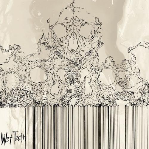 Wet Teeth