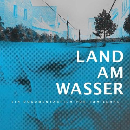 """DEMO """"Land Am Wasser"""" (Dokfilm von Tom Lemke)"""