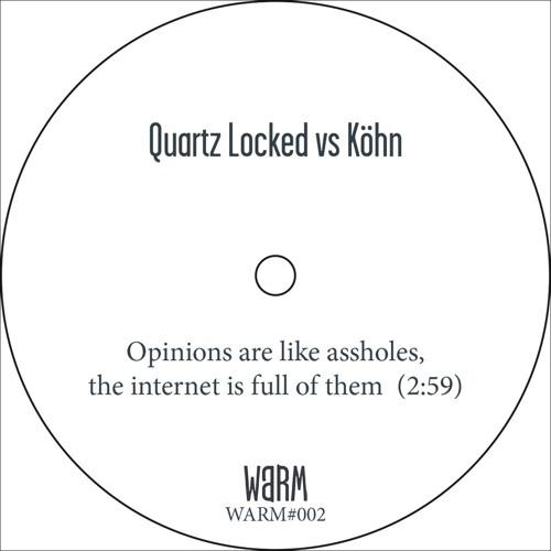 Quartz Locked vs Köhn - Opinions are like assholes, the internet is full of them