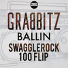 Grabbitz - BALLIN (SwaggleRock 100 Flip) [Twerk Nation Exclusive]