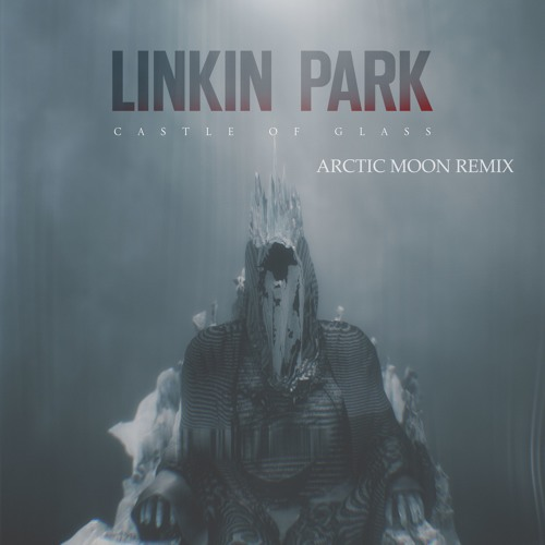 Linkin Park - Castle Of Glass (Arctic Moon Remix) [Free Download - FULL]