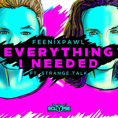 Feenixpawl - Everything I Needed ft. Strange Talk [OUT NOW]
