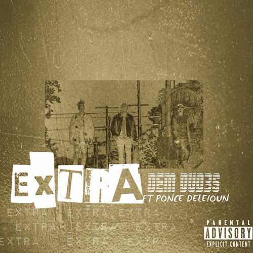 Dem Dud3s ft Ponce Deleioun – Extra