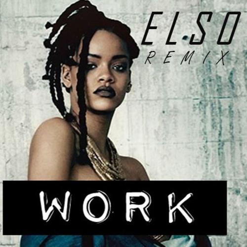 Rihanna - Work (ELSO Remix)