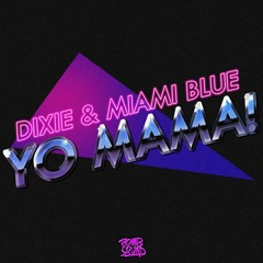 Dixie & Miami Blue - Yo Mama [OUT NOW ON ITUNES, GOOGLE PLAY & BEATPORT]