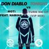 Download DON DIABLO VS MOTi Feat. NABIHA - TONIGHT VS TURN ME UP (ViP MIX) JHN MASHUP Mp3