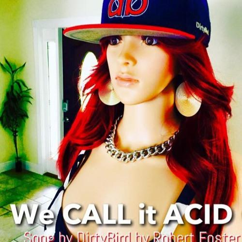 We Call It Acid - Song By DirtyBird By Robert Foster  Www.RobertFosterOnline.com