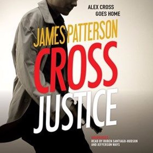 CROSS JUSTICE By James Patterson, Read By Ruben Santiago Hudson, Jefferson Mays