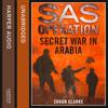 Secret War in Arabia, By Shaun Clarke, Read by David John