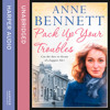 Pack Up Your Troubles, By Anne Bennett, Read by Genevieve Swallow