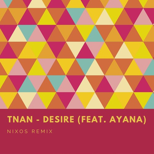 TNAN - Desire (feat. Ayana) [Nixos Remix]
