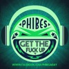 Phibes - Get The Fuck Up