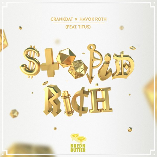 Crankdat & Havok Roth (feat. TITUS) - Stoopid Rich