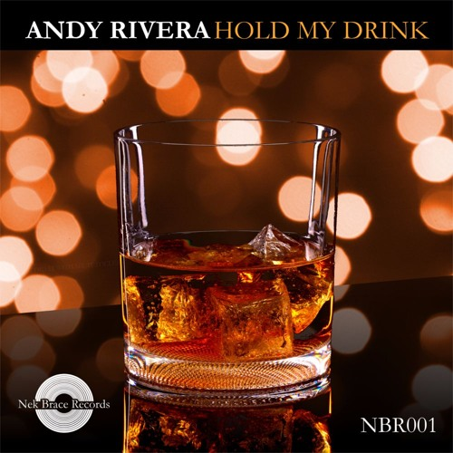 Andy Rivera - Hold My Drink (Original Mix)- OUT NOW!