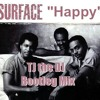 SURFACE - ONLY YOU CAN MAKE ME HAPPY (TJ the DJ Bootleg Mix)