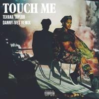 Teyana Taylor - Touch Me (Danny Ives Remix)