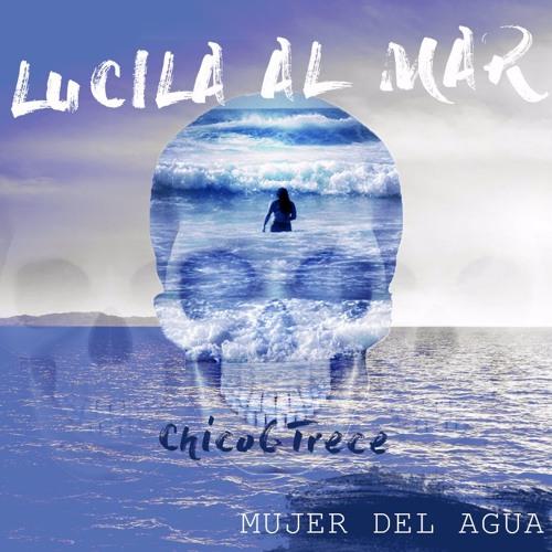 Lucila Al Mar & Chico6Trece - Mujer Del Agua