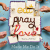 Eat Pray Love Made Me Do It by Various, read by Various