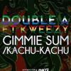 DOUBLE A  GIMME SUM/KACHU KACHU.. FT KWEEZY (iraymvmt) @djdoublea @DaRealKWEEZY   PRODUCED BY KWEEZY
