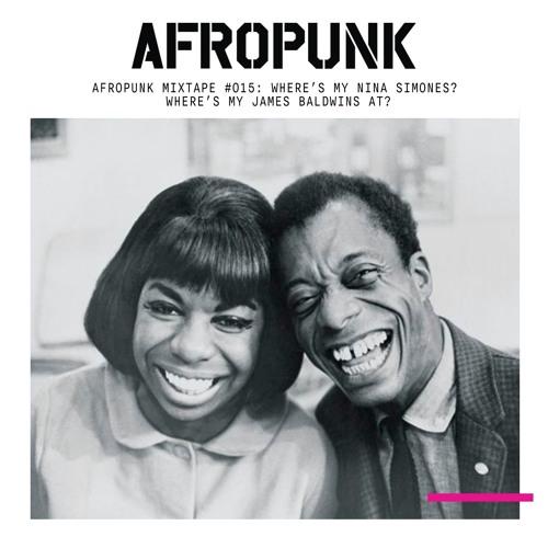 AFROPUNK MIXTAPE #015: Where's My Nina Simones? Where's My James Baldwins At?