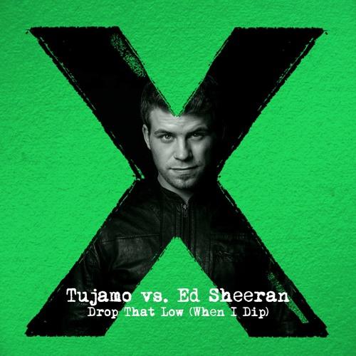 Tujamo vs. Ed Sheeran - Drop That Low (When I Dip) (RCH Mashup)