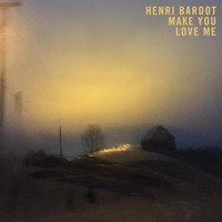 Henri Bardot - Make You Love Me