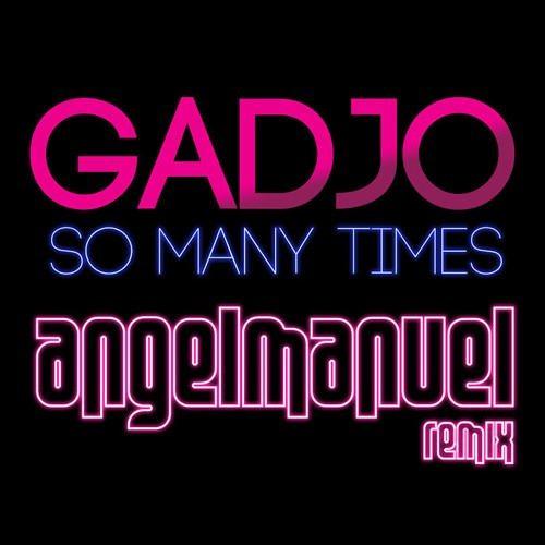 Gadjo - So Many Times (Angel Manuel Remix)