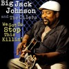 We Got To Stop This Killin - Big Jack Johnson