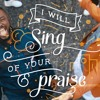 I Will Sing Of Your Praise