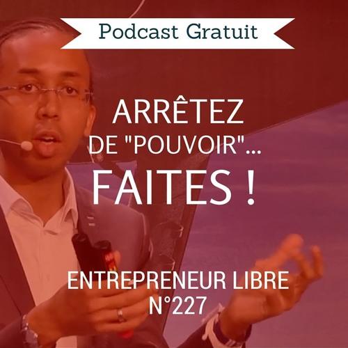 """Arrêtez de """"pouvoir"""" : FAITES ! - Entrepreneur Libre n°227"""