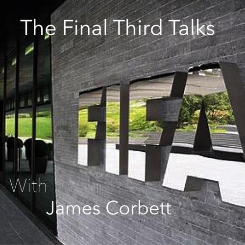 The Final Third Talks: FIFA & The Politics Of Greed With James Corbett