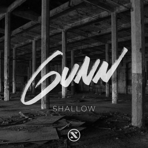 Gunn - Shallow (OUT NOW)