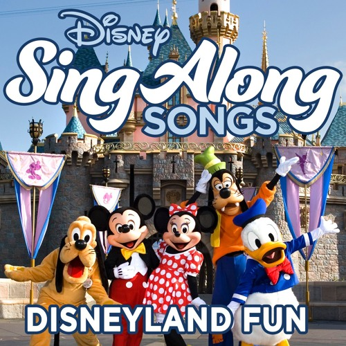 Disney Sing Along Songs: Disneyland Fun (The Unofficial Soundtrack