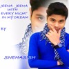 Jeena Jeena With Every Night In My Dream  By Snehasish