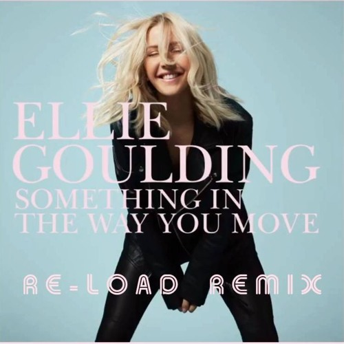 Ellie Goulding - Something In The Way You Move (Re-Load remix)