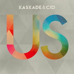Kaskade & CID - US (Extended Mix)
