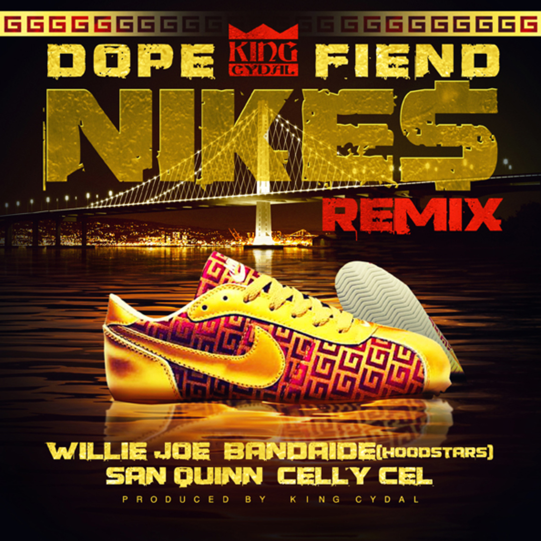 King Cydal ft. Willie Joe, Bandaide, San Quinn & Celly Cel - Dope Fiend Nikes Remix (Prod. King Cyda