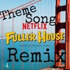 Everywhere You Go Fuller House Theme song  Remix
