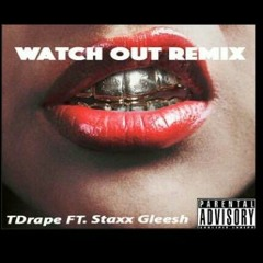 WatchOut Remix TDrape Ft. Gleeeshy