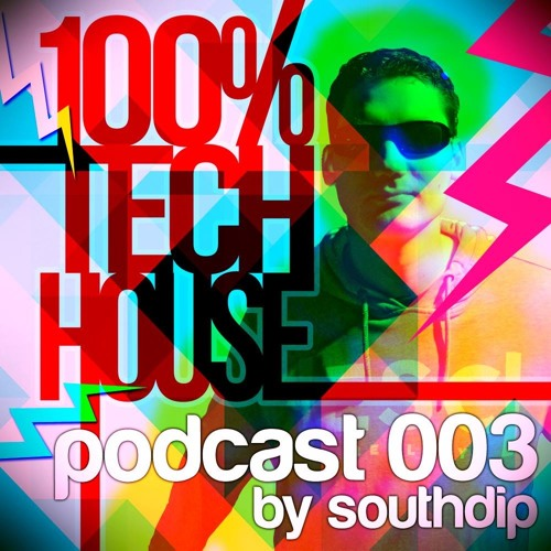 100% Tech House Podcast 003 by SouthDip