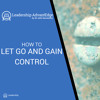 LA 016: How to Let Go and Gain Control
