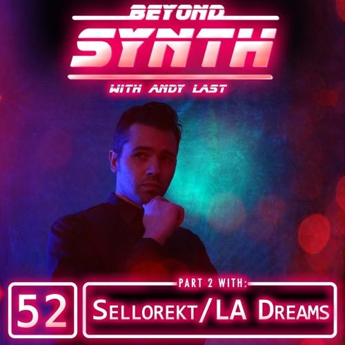 Beyond Synth - 52 - Sellorekt LA Dreams Part2